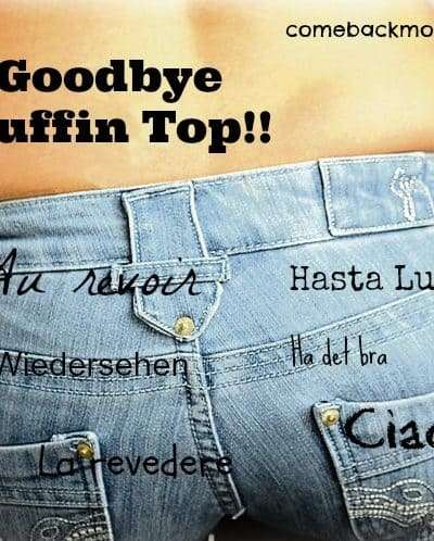 good bye muffin top!