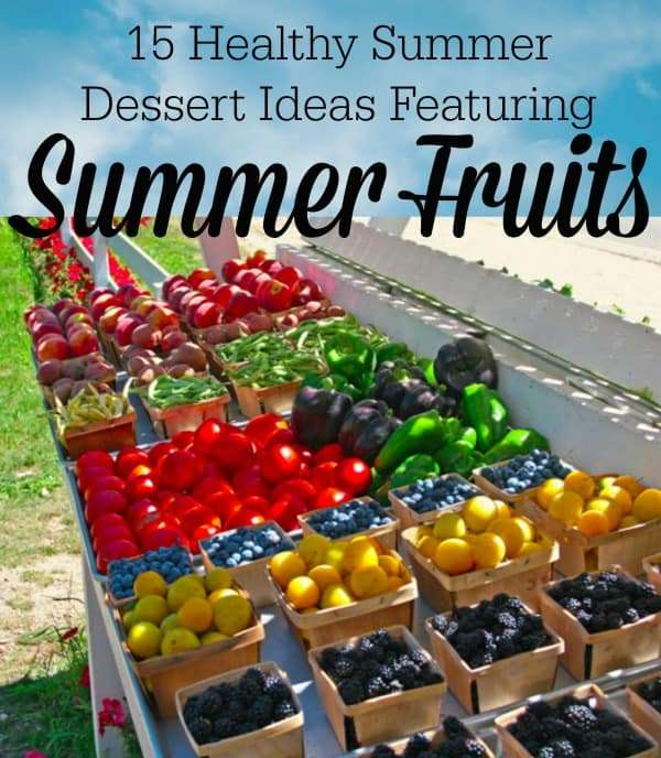 15 Healthy Summer Dessert Ideas Featuring Summer Fruits