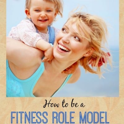how to be a fitness role model for your kids