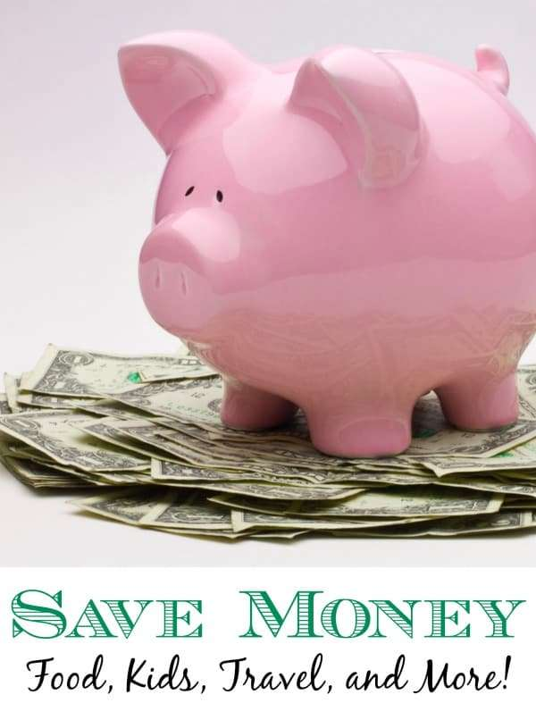 Great Tips to Save Money on Food, Kids, Travel, and More!