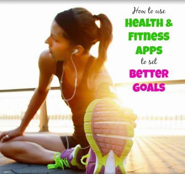 How to Use Health and Fitness Apps to Set Better Goals