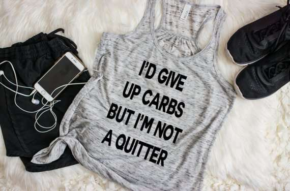 I'd give up carbs but I'm not a quitter workout tank top