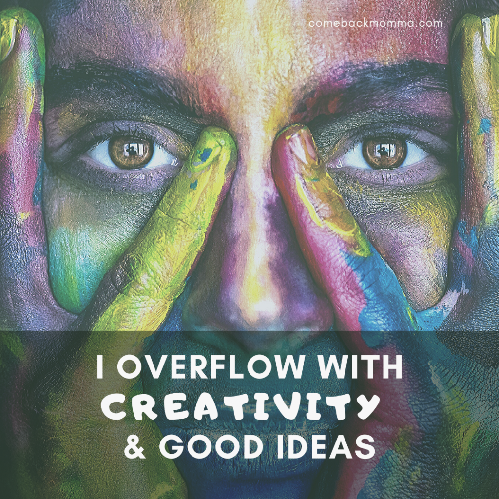 self love affirmations - I overflow with creativity and good ideas
