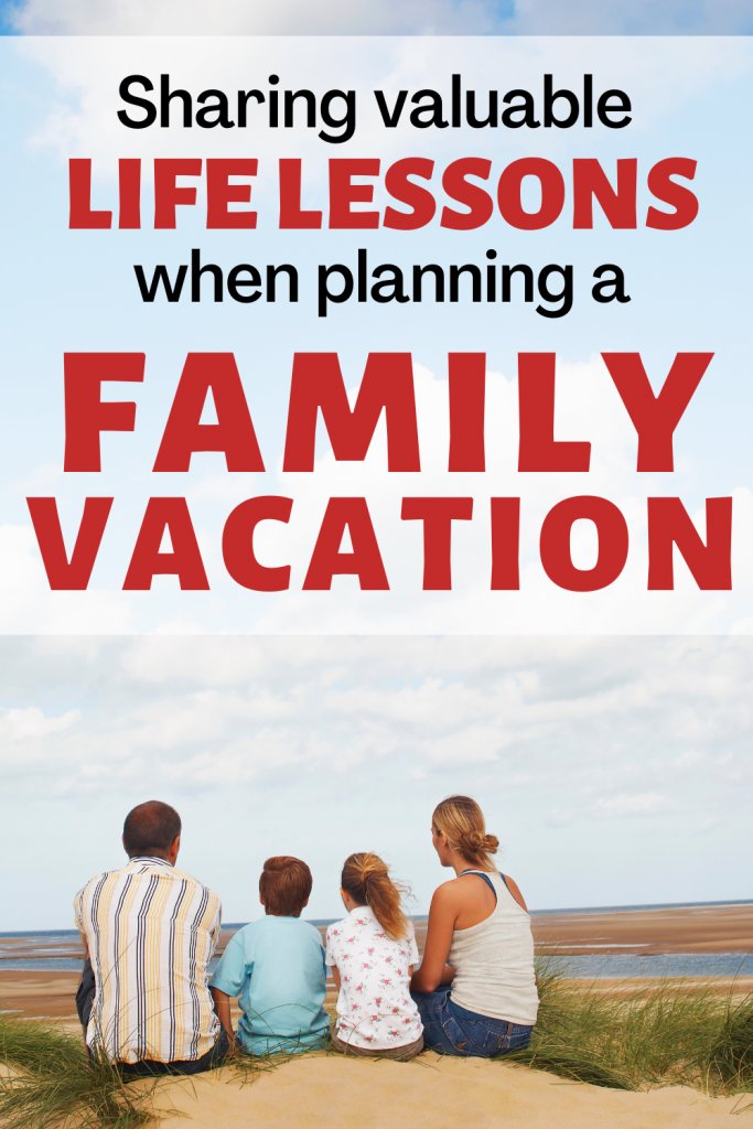 Teaching valuable lessons and experience family bonding through planning a family vacation